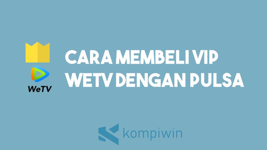 Cara Membeli VIP WeTV Dengan Pulsa 14