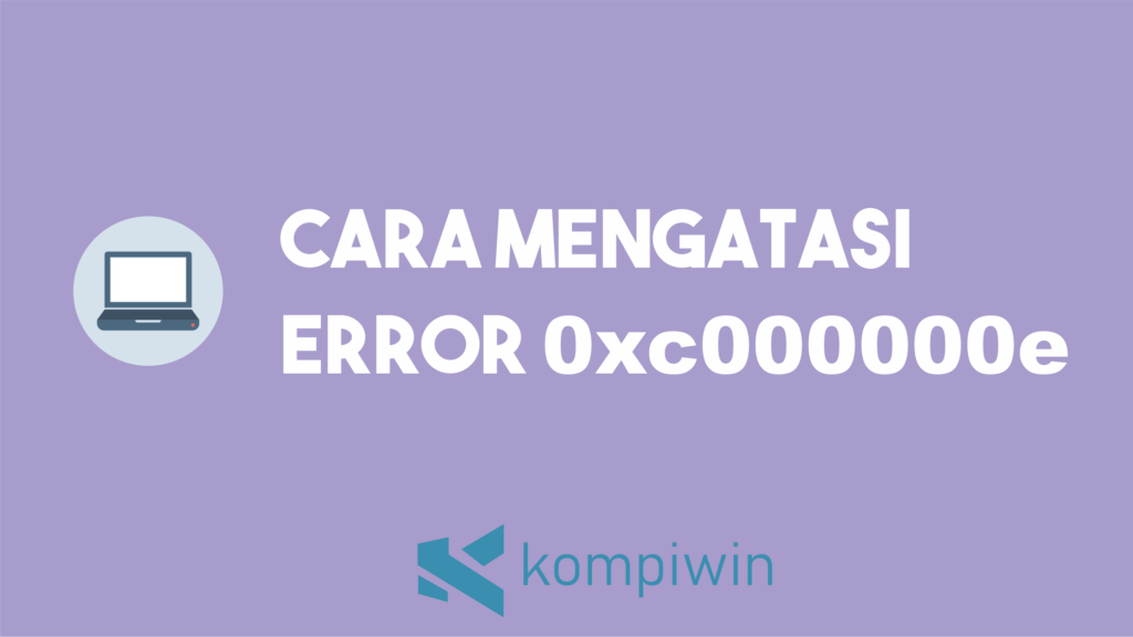 Cara Mengatasi Error 0xc000000e 2