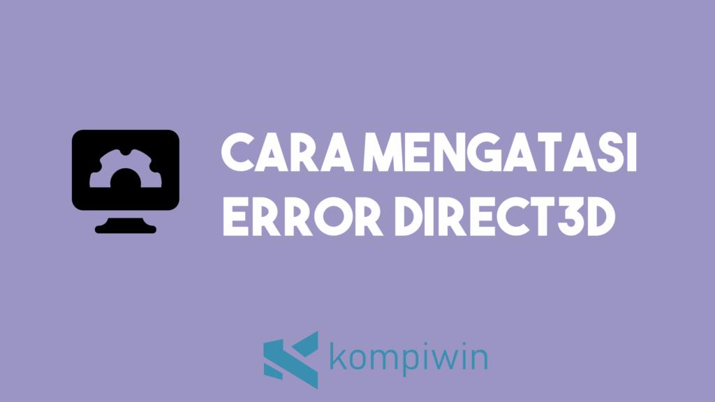 Cara Mengatasi Error Direct3D 3
