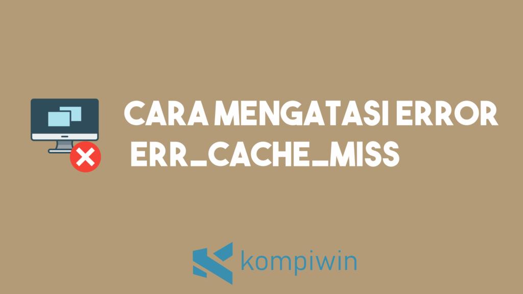 Cara Mengatasi Error ERR_CACHE_MISS 5