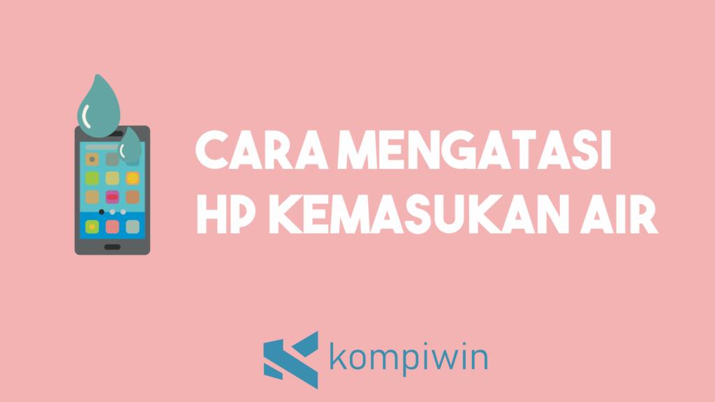 Cara Mengatasi HP Kemasukan Air 8