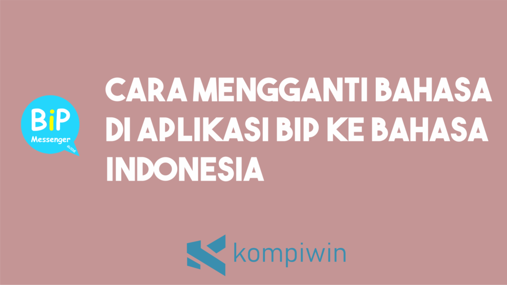 Cara Merubah Bahasa di Aplikasi BiP ke Bahasa Indonesia 1