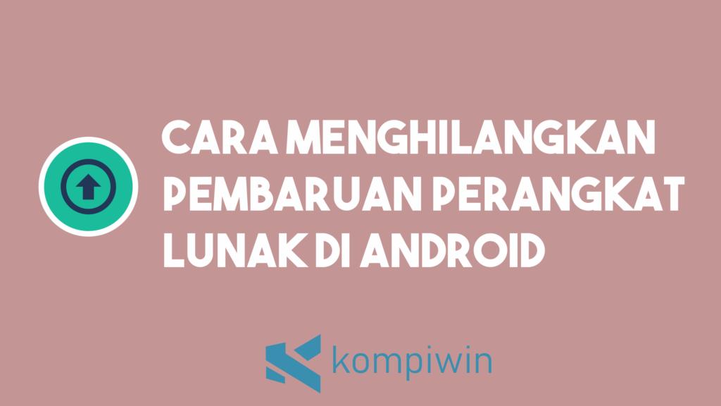 Cara Menghilangkan Pembaruan Perangkat Lunak Di Android 18