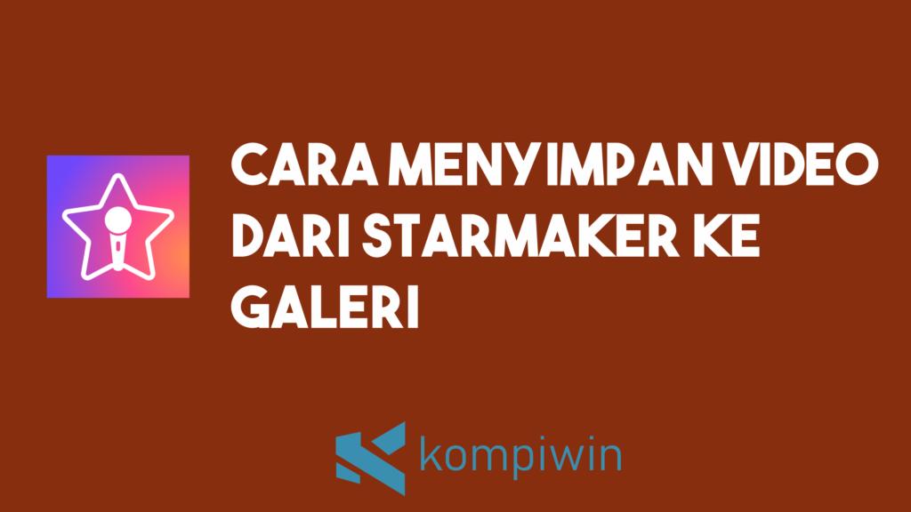 Cara Menyimpan Video Dari Starmaker Ke Galeri 5