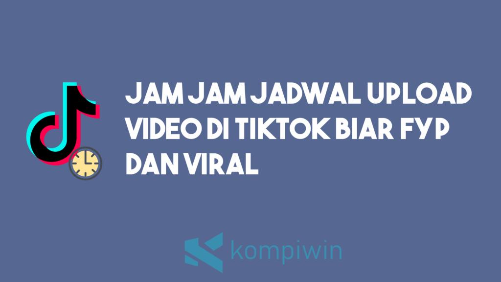 Jam Dan Jadwal Upload Video TikTok Biar Masuk FYP 1