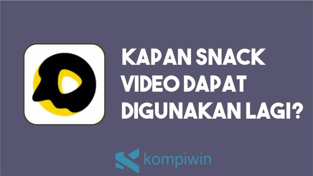 Kapan Snack Video Dapat Digunakan Kembali