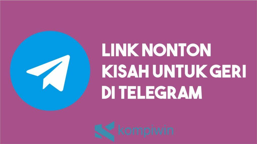 Link Nonton Kisah Untuk Geri di Telegram