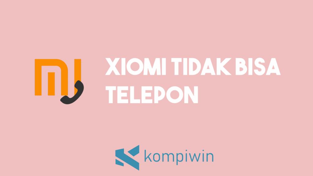 Xiaomi Tidak Bisa Telepon 4