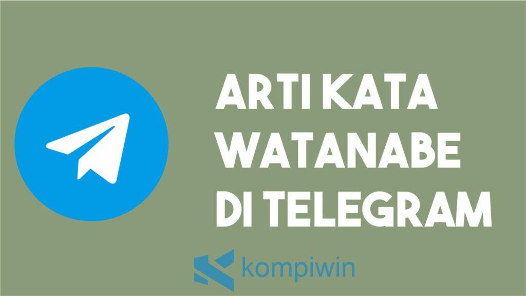 Arti Kata Watanabe Di Telegram