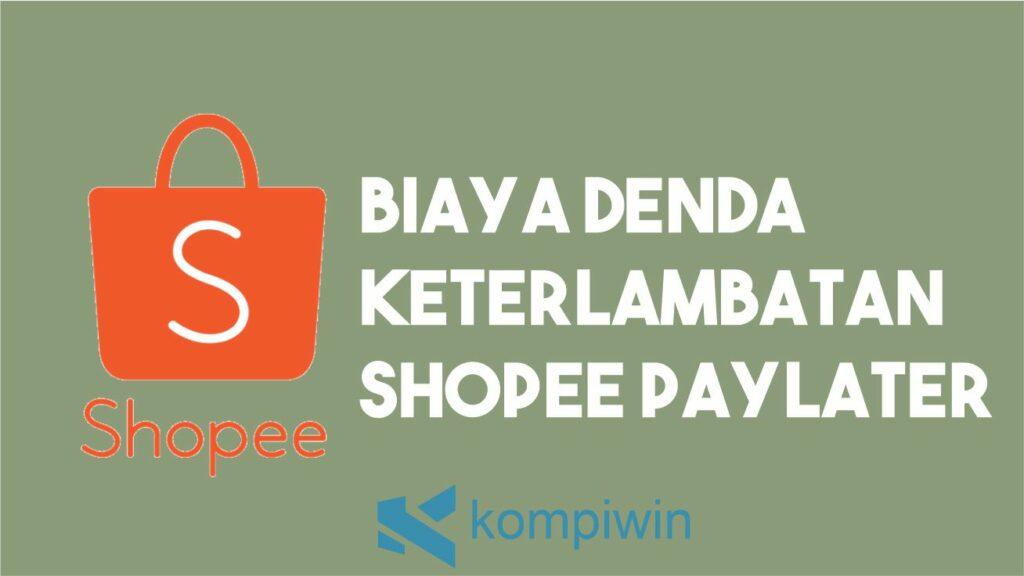 Biaya Denda Keterlambatan Shopee PayLater