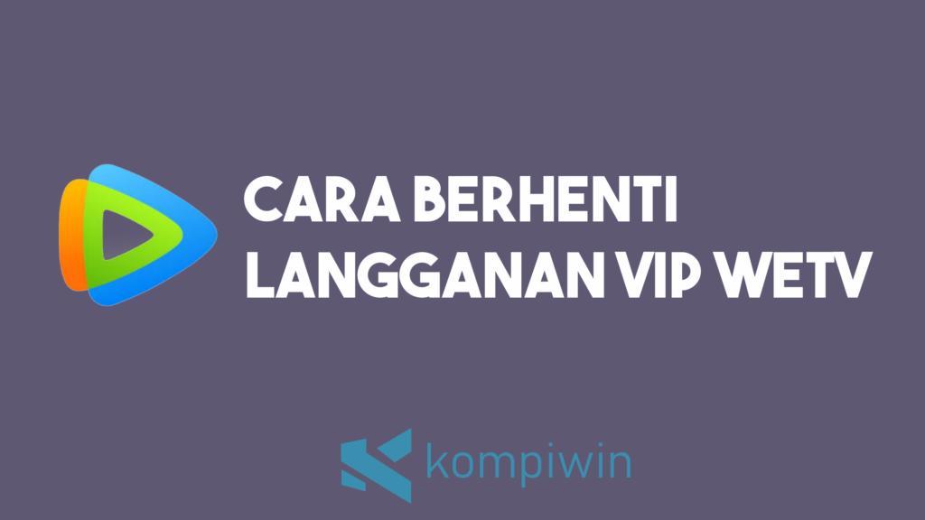 Cara Berhenti Langganan VIP WeTV 2