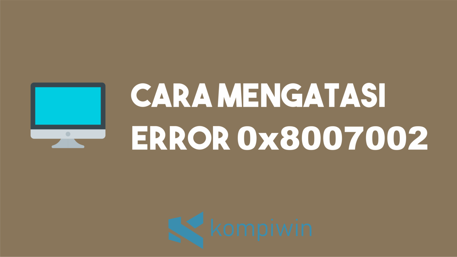 Cara Mengatasi Error 0x8007002 1