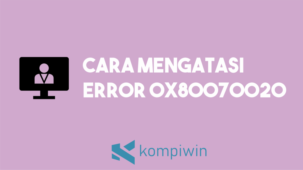 Cara Mengatasi Error 0x80070020 1