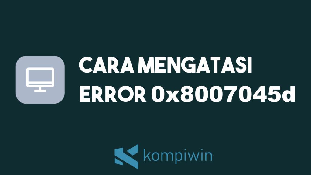Cara Mengatasi Error 0x8007045d 2