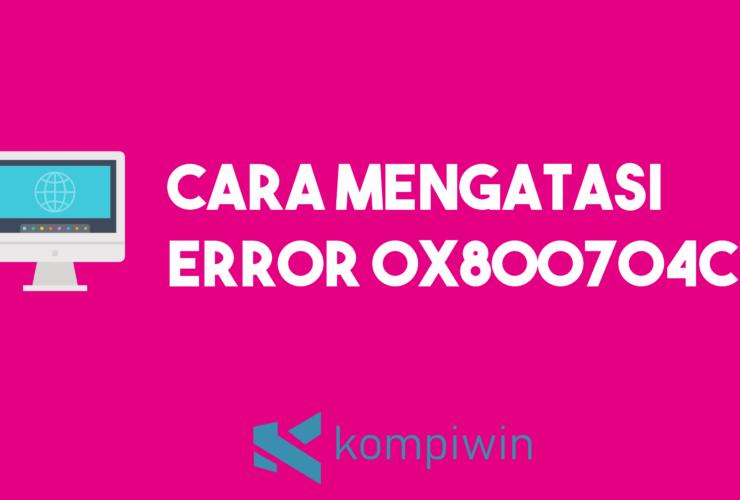 Cara Mengatasi Error 0x800704c7 6