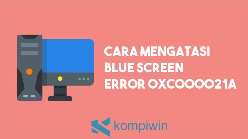 Cara Mengatasi Error 0xc000021a