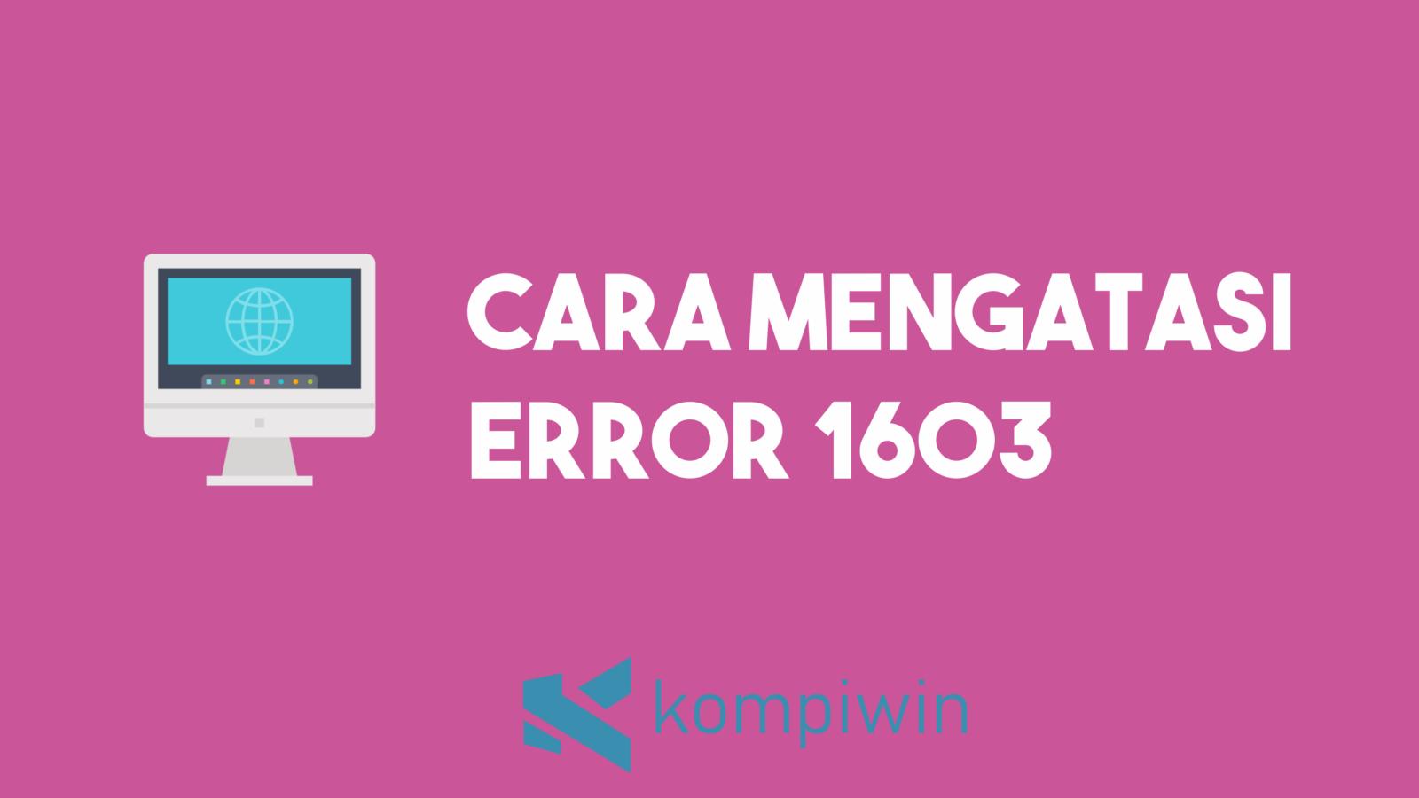 Cara Mengatasi Error 1603 1