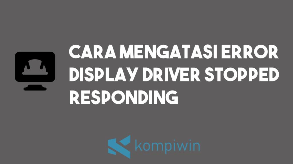 Cara Mengatasi Error Display Driver Stopped Responding 2