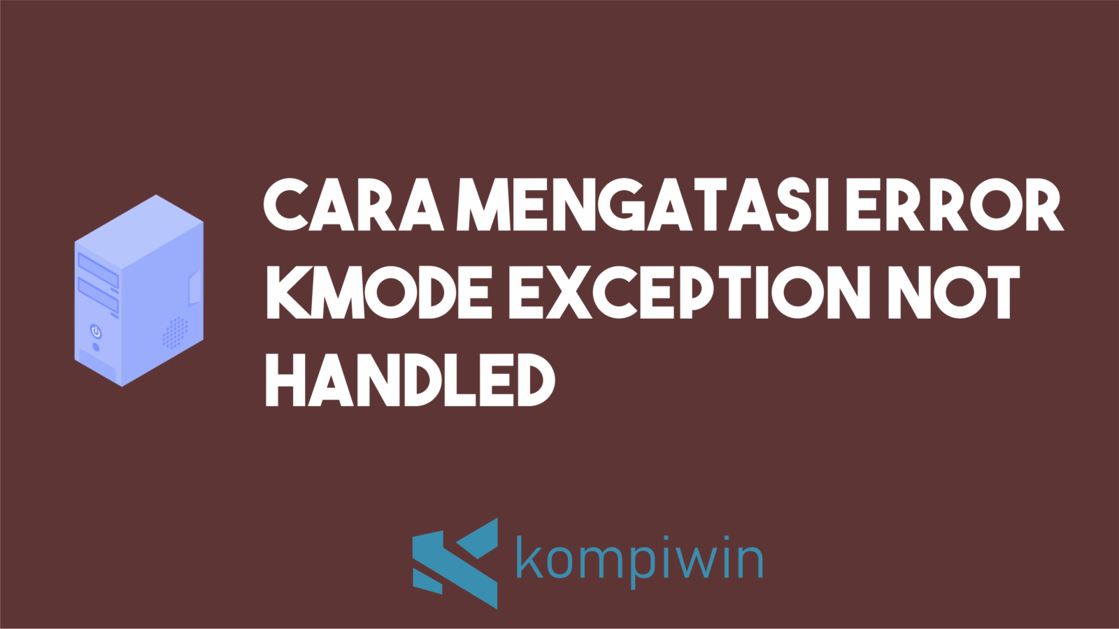 Cara Mengatasi Error Kmode Exception Not Handled 1