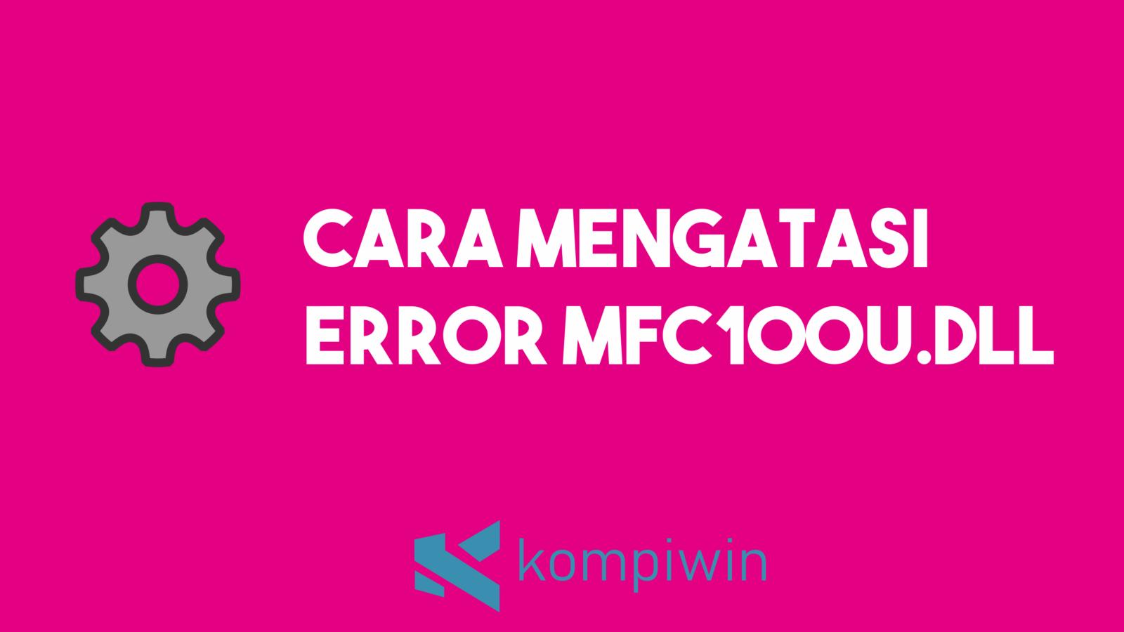 Cara Mengatasi Error mfc100u.dll 1