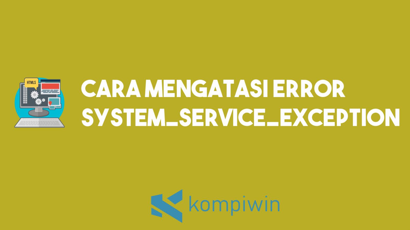 Cara Mengatasi Error SYSTEM_SERVICE_EXCEPTION 1