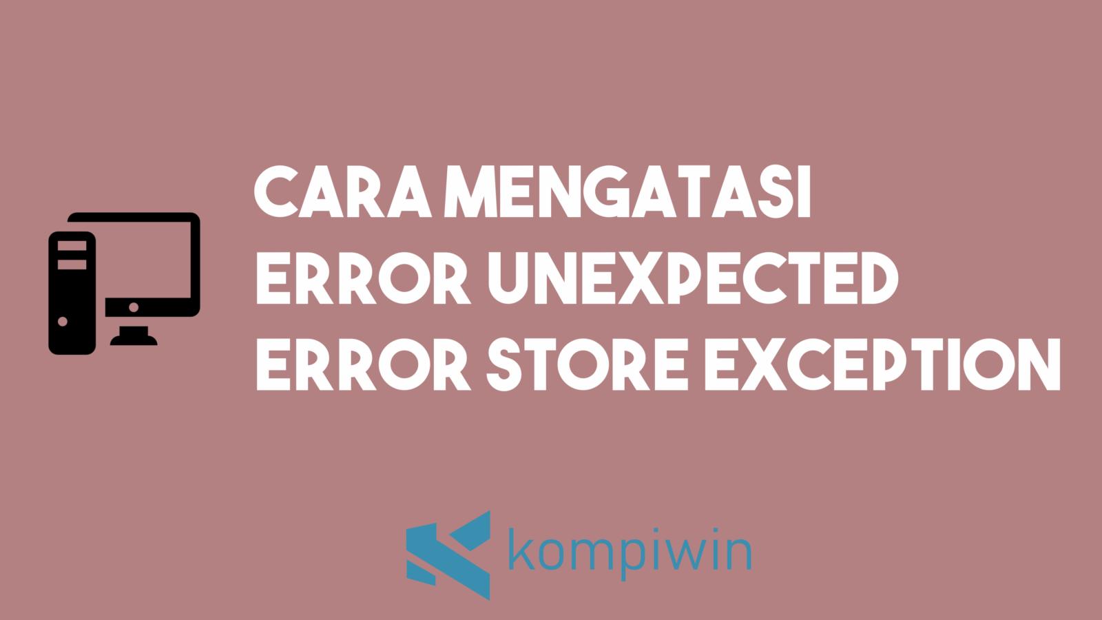 Cara Mengatasi Error Unexpected Error Store Exception 1