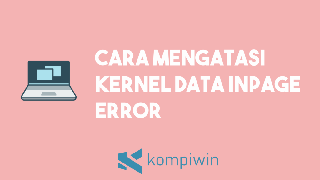"Cara Mengatasi ""Kernel Data Inpage Error"" 3"