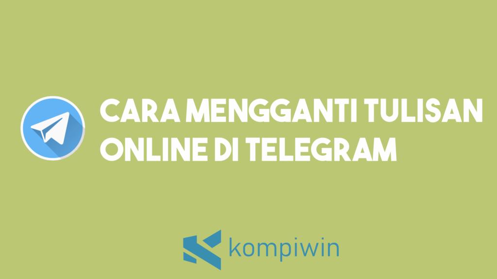 Cara Mengganti Tulisan Online Di Telegram 9