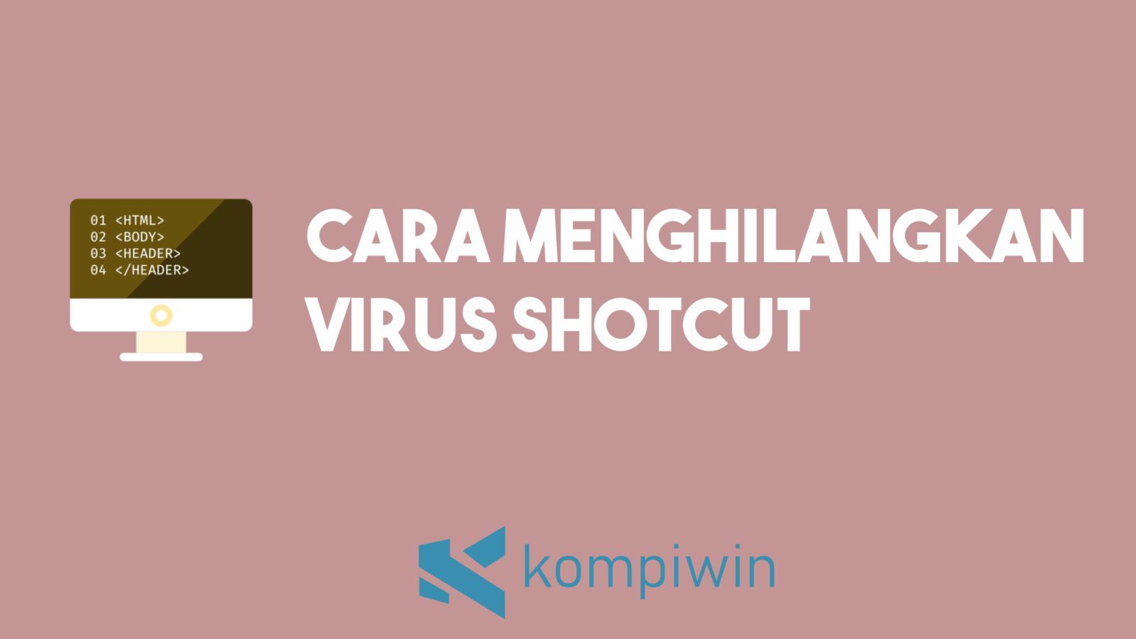 Cara Menghilangkan Virus Shortcut 1