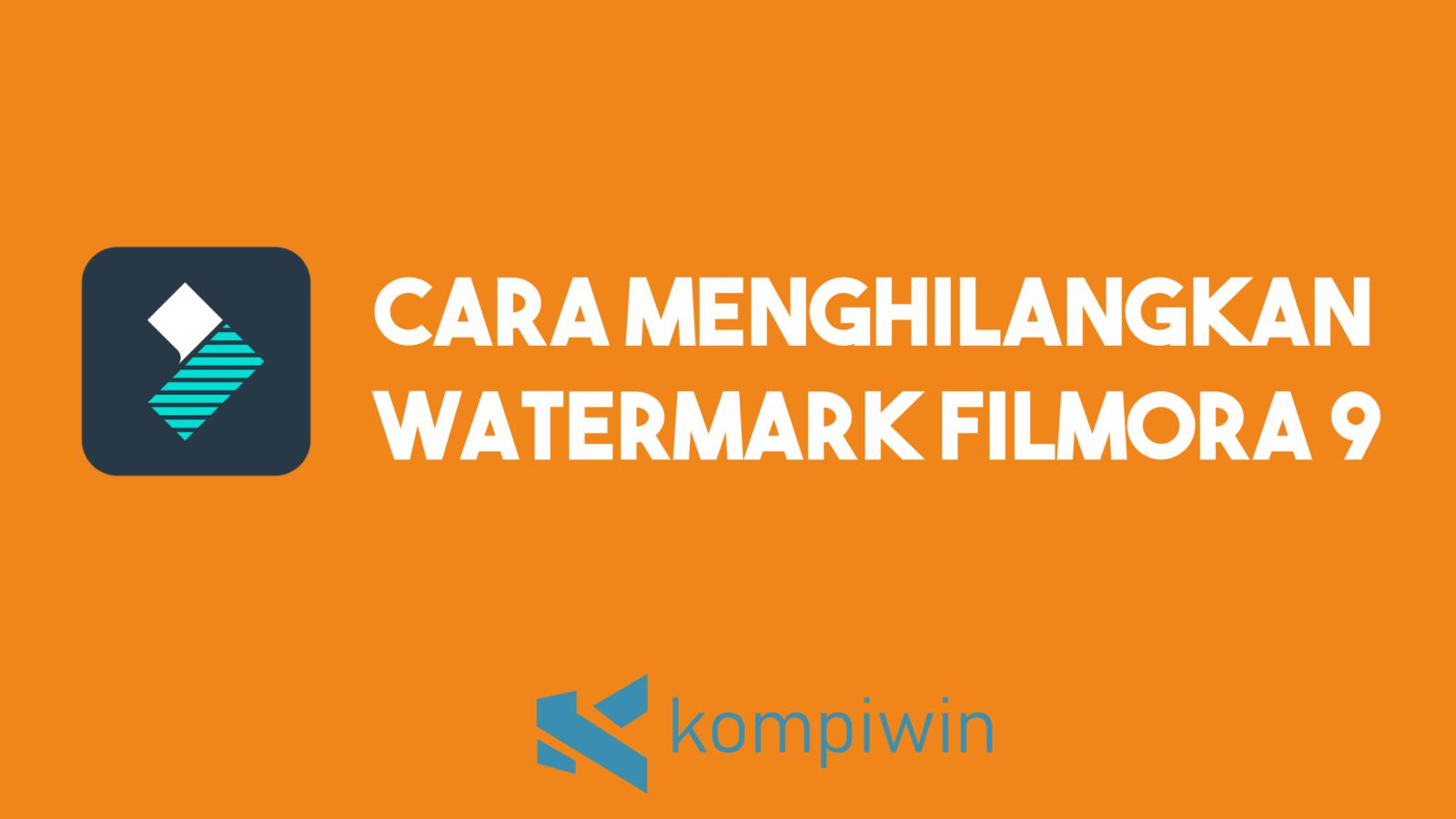 Cara Menghilangkan Watermark Filmora 9 7