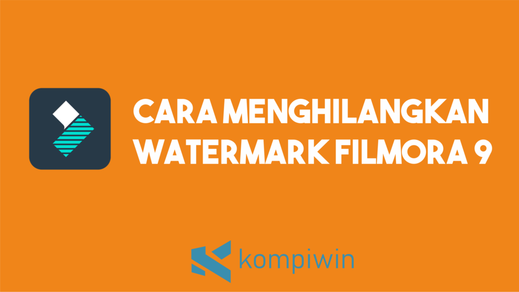 Cara Menghilangkan Watermark Filmora 9 5