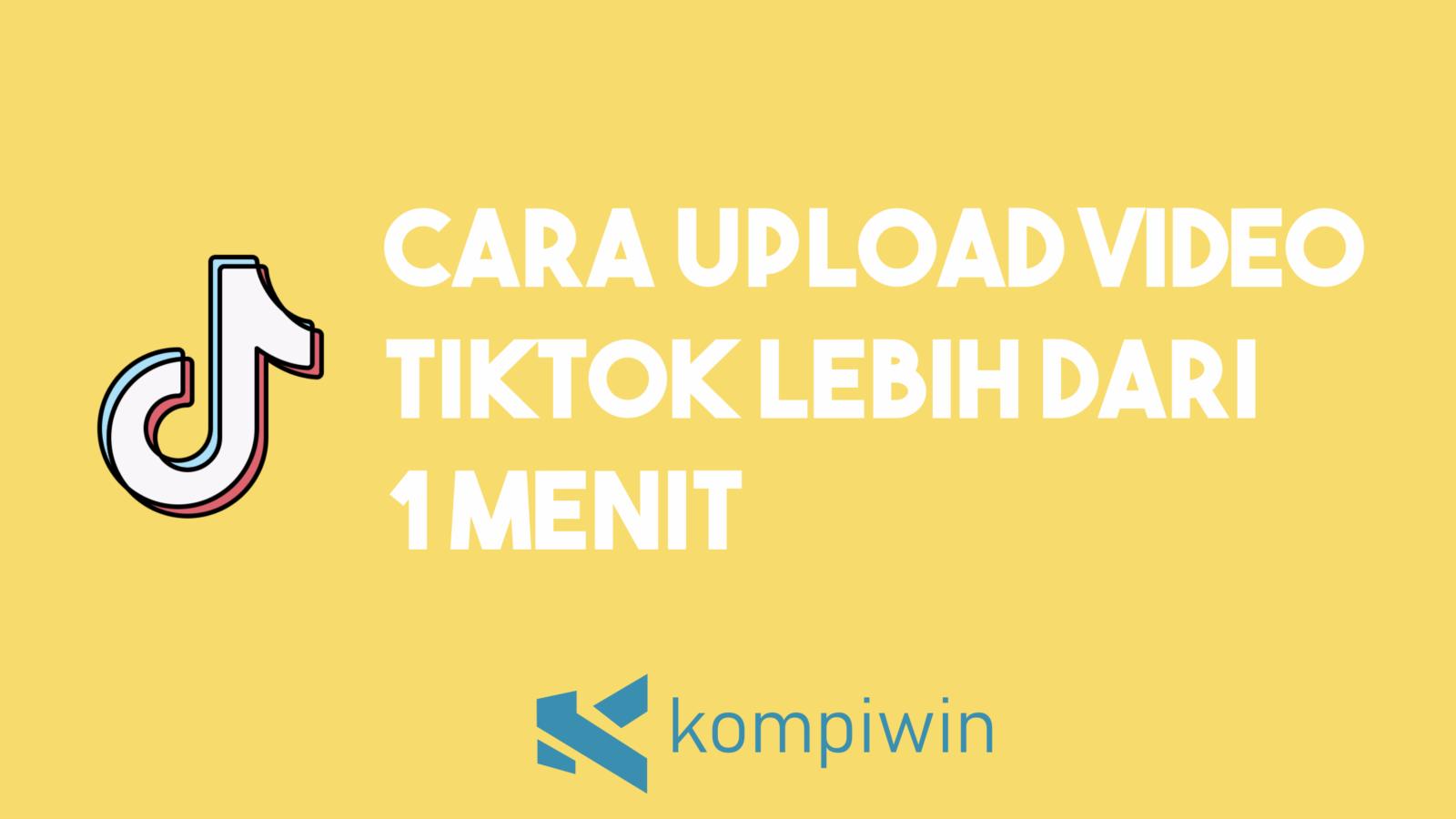 Cara Upload Video Tiktok Lebih Dari 1 Menit 1