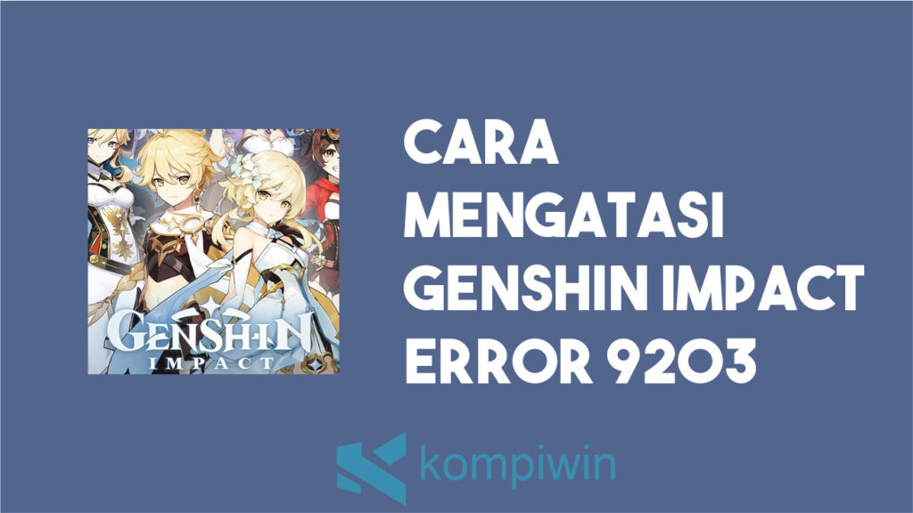 Cara Mengatasi Genshin Impact Error 9203