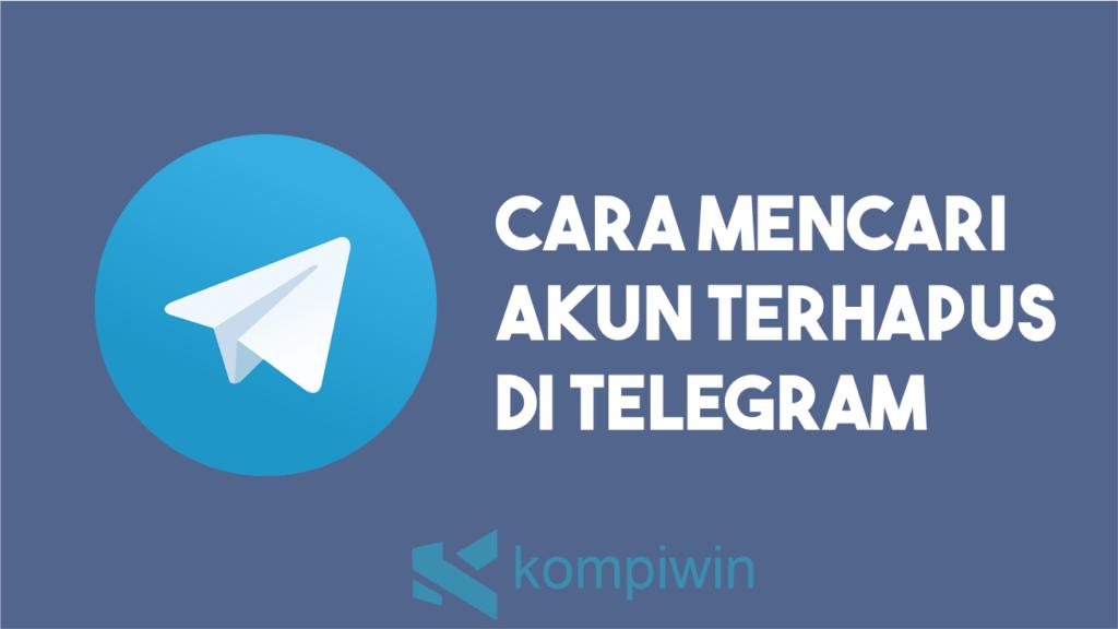 Cara Mencari Akun Terhapus Di Telegram