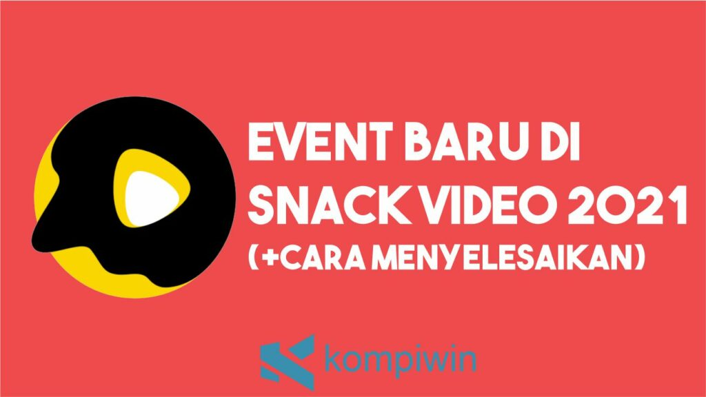 Event Baru di Snack Video 2021