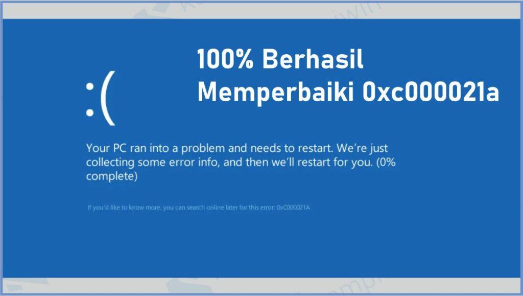 Penyebab Blue Screen Error 0xc000021a - Cara Mengatasi Error 0xc000021a