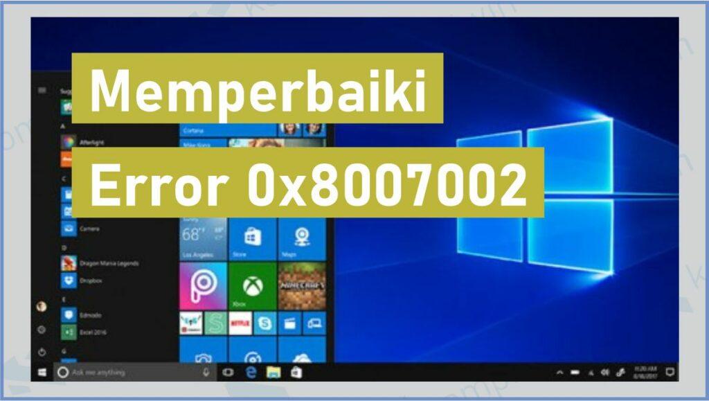 Penyebab Error 0x8007002 - Cara Mengatasi Error 0x8007002
