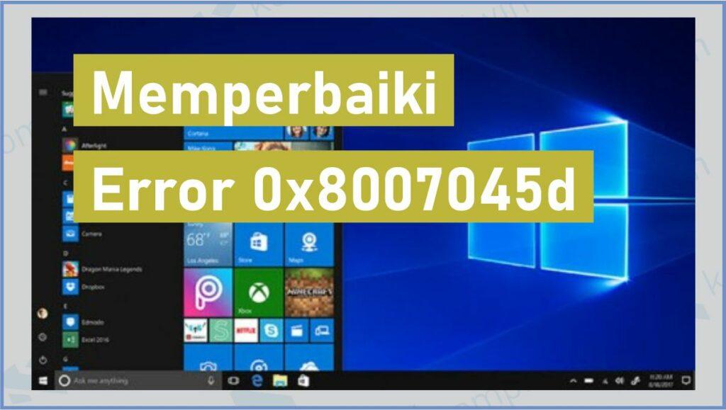 Penyebab Error 0x8007045d - Cara Mengatasi Error 0x8007045d