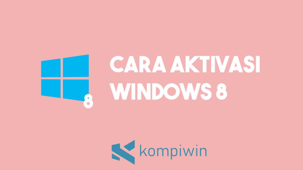 Cara Aktivasi Windows 8 7