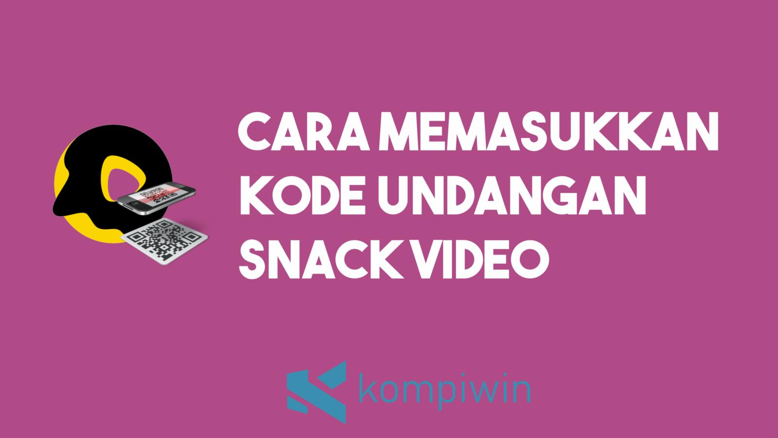 Cara Memasukkan Kode Undangan Snack Video 7