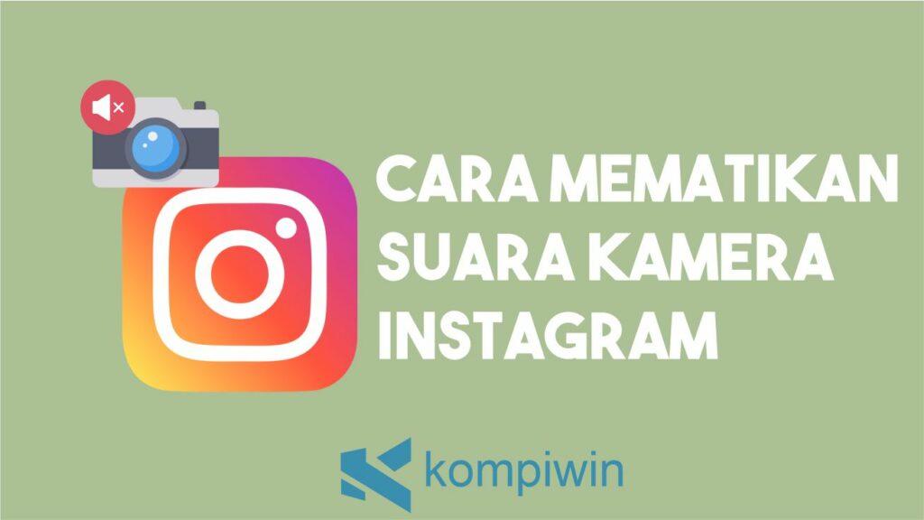 Cara Mematikan Suara Kamera Instagram