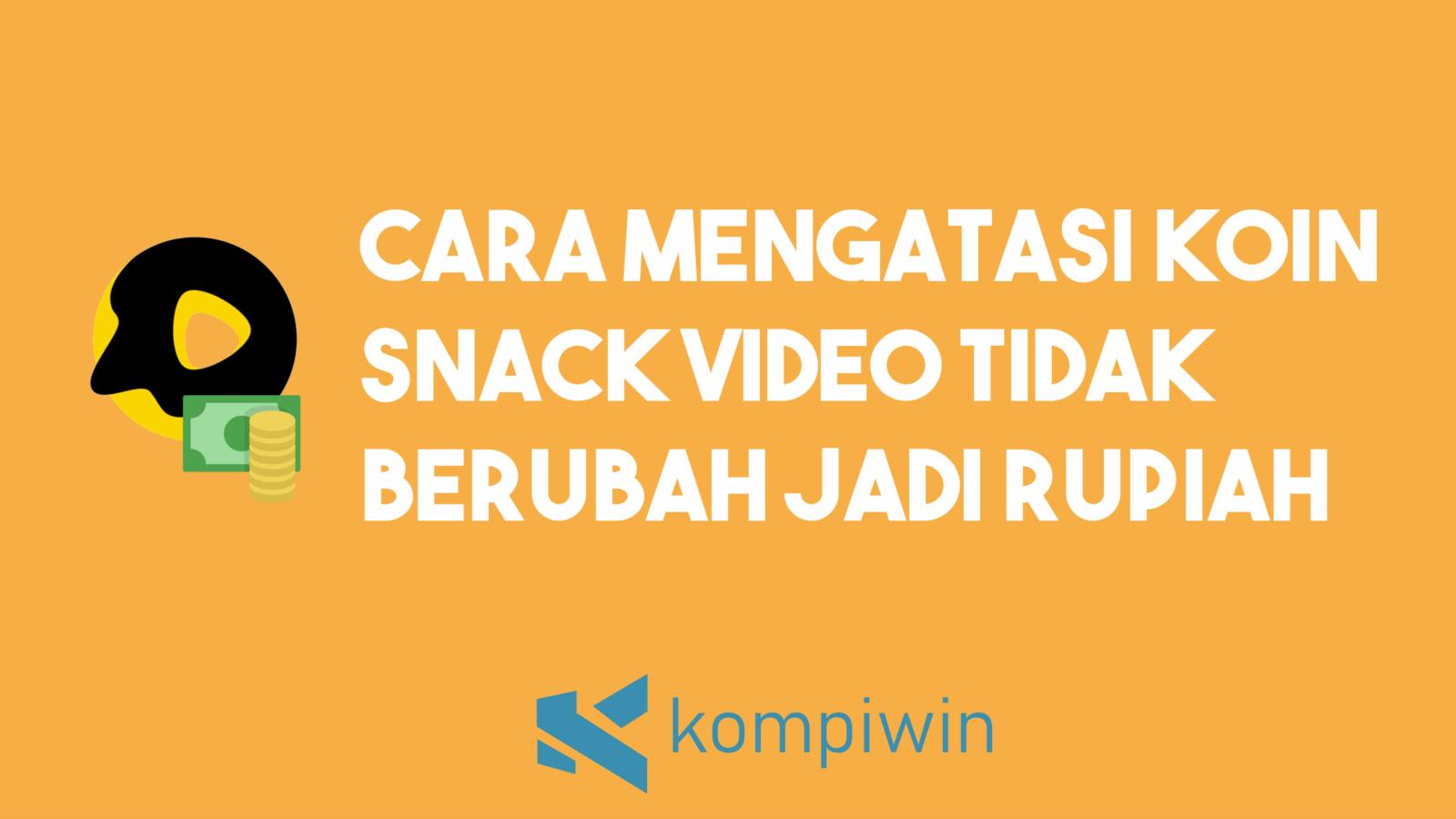 Cara Mengatasi Koin Snack Video Tidak Berubah Jadi Saldo Rupiah 7