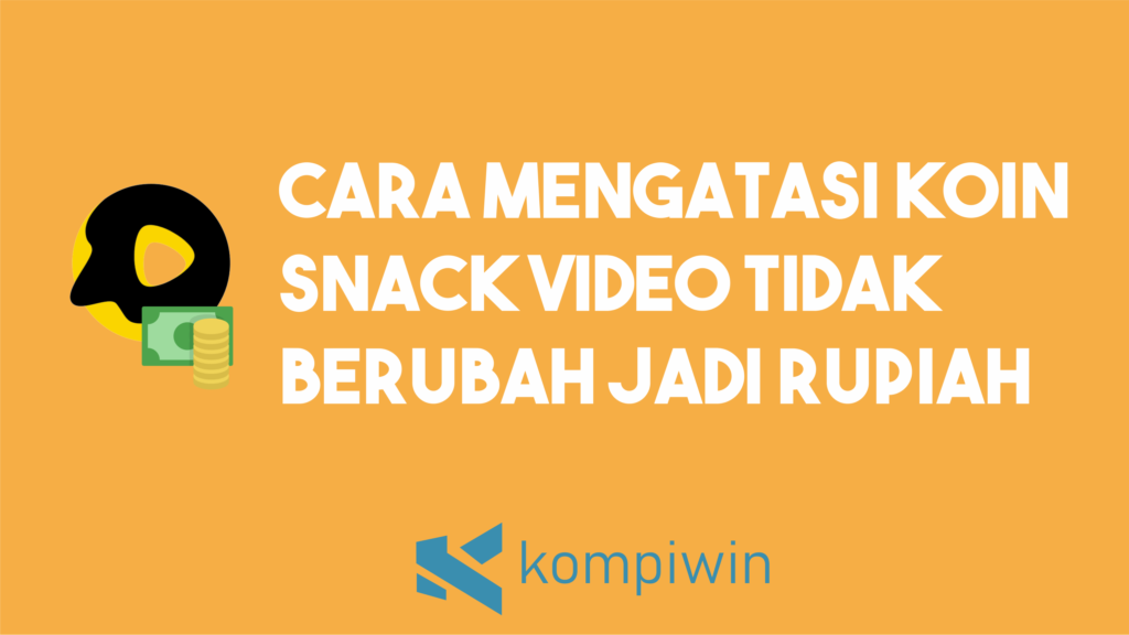 Cara Mengatasi Koin Snack Video Tidak Berubah Jadi Saldo Rupiah 10