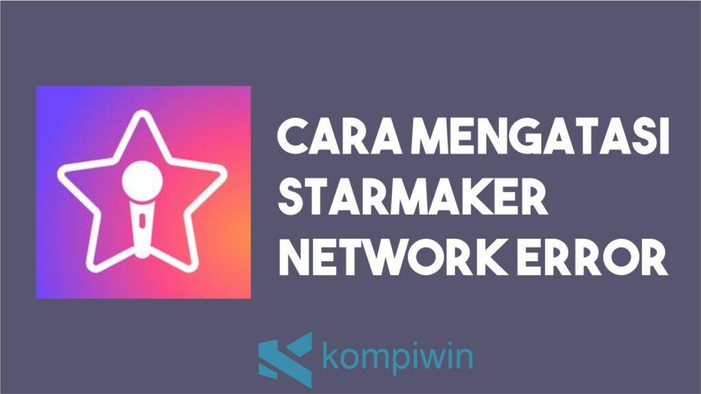 Cara Mengatasi Starmaker Network Error