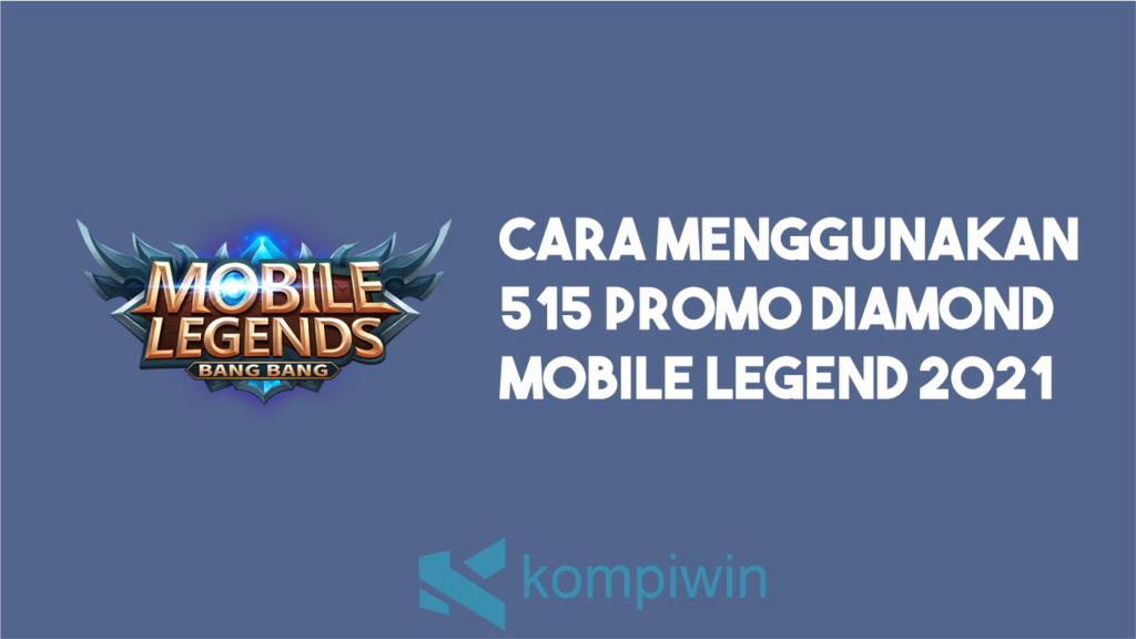 cara menggunakan 515 promo diamond mobile legend 2021