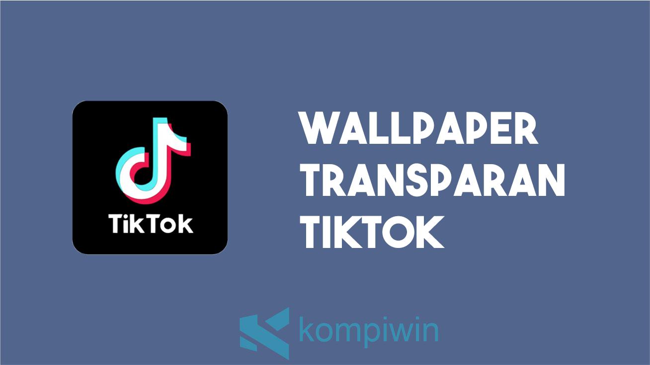 wallpaper transparan TikTok