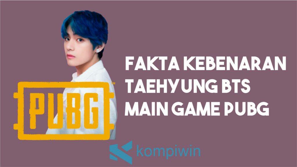 Fakta Kebenaran Taehyung Main PUBG Mobile
