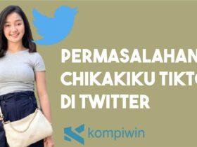 Permasalahan Yang Dialami Chikakiku TikTok di Twitter