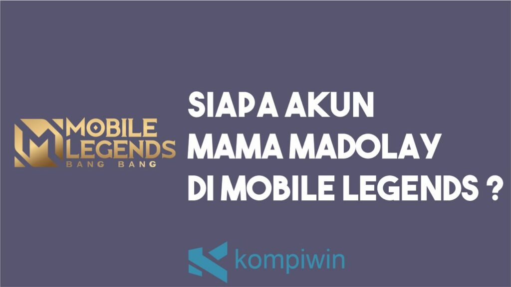 Siapa Mama MaDolay Yang Sebenarnya Di Mobile Legends