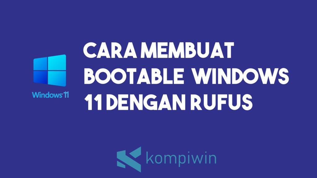 Cara Membuat Bootable Windows 11 Dengan Rufus 7
